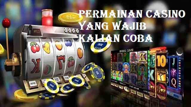 Permainan Casino Yang Wajib Kalian Coba