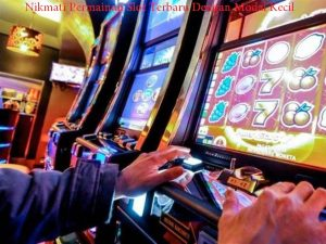 Nikmati Permainan Slot Terbaru Dengan Modal Kecil