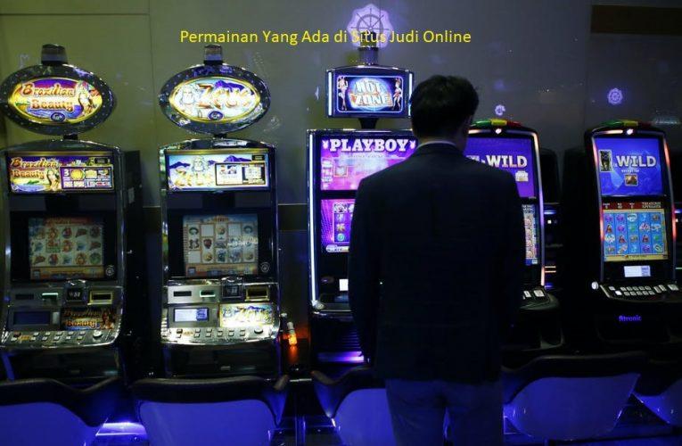 Permainan Yang Ada di Situs Judi Online
